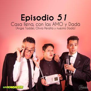 Ep 51 Casa llena, con AMO y Dadá (Angie Taddei, Olivia Peralta y nuestro Dadá)