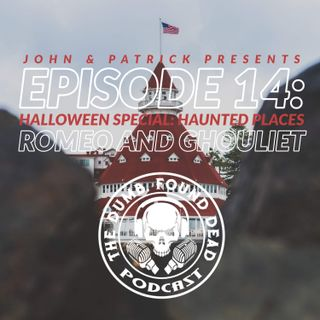 Halloween Special: Haunted Places- Romeo & Ghouliet