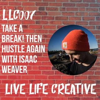 Take a Break! Then Create Again with Isaac Weaver
