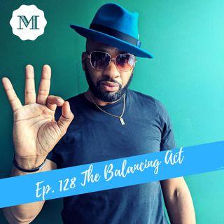 Ep. 128 The Balancing Act