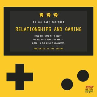 Relationships and Gaming