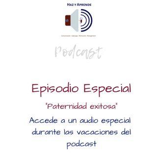 Episodio Especial - Paternidad Exitosa