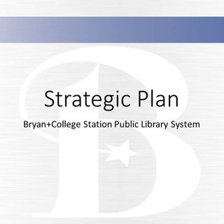 B/CS Library System strategic plan & update on Ringer Library expansion
