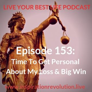 Ep 153 - Time to Get Personal About My Loss & Big Win