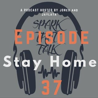 Episode 37: STAY HOME