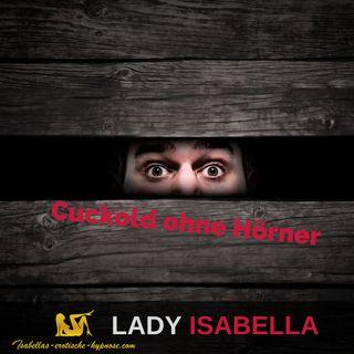 Cuckold ohne Hörner - by Lady Isabella Hörprobe