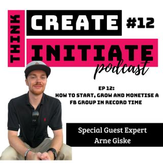 011 How to start, grow and monetise a FB group in record time with Guest Expert Arne Giske