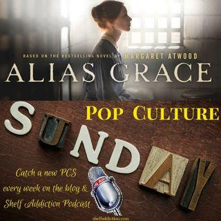 Ep 146: Feeling Ambiguous About Alias Grace | Pop Culture Sunday