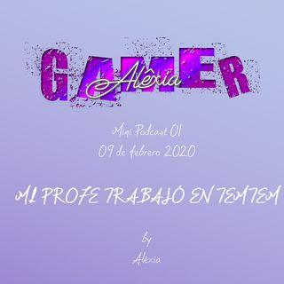 Alêxia Gamer, Mini Podcast 01, Mi profe participó en TemTem