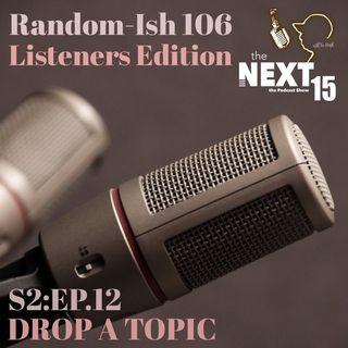 "Random-Ish 106: ""Drop A Topic"" Listeners Edition"