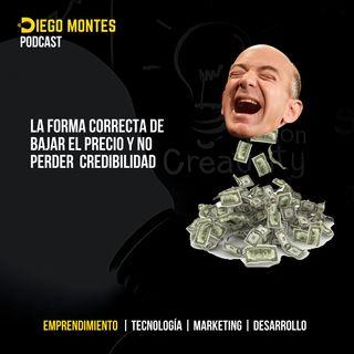 La forma correcta de BAJAR EL PRECIO y no perder CREDIBILIDAD | EP29- Emprende con Diego Montes