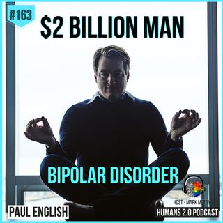 163: Paul English | $2 Billion Man w/ Bipolar Disorder