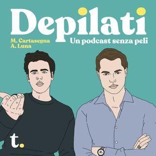 Depilati - EP 5 - 30 Ottobre 2020
