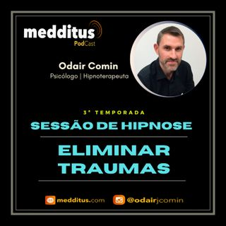 #80 | Hipnose para Eliminar Traumas | Odair Comin