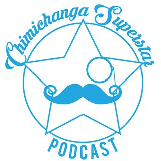 Chimichanga Superstar Podcast
