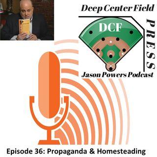 Episode 36: Propaganda & Homesteading