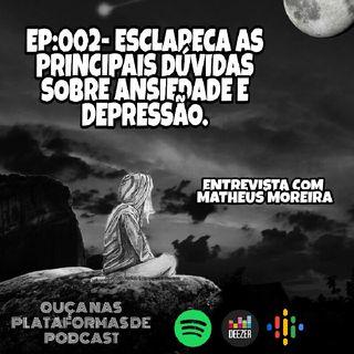 EP:002 Ansiedade E Depressão (ENTREVISTA com Matheus Moreira)