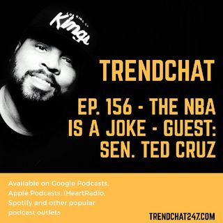 Ep. 156 - The NBA Is A Joke - Guest: Senator Ted Cruz