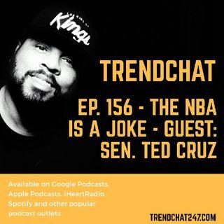 Ep. 156 - The NBA Is A Joke - Guest: Senator Ted Cruz