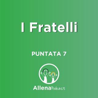 Allenapodcast puntata 7 - I Fratelli