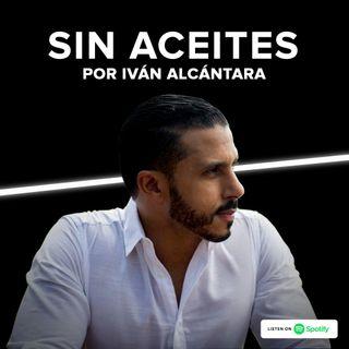Sin Aceites con Iván Alcántara