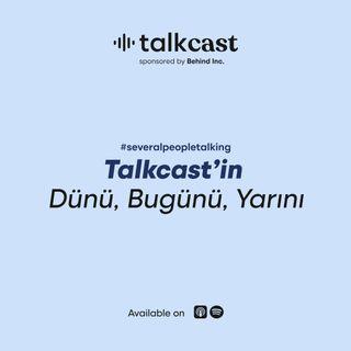 Talkcast'in Dünü, Bugünü, Yarını