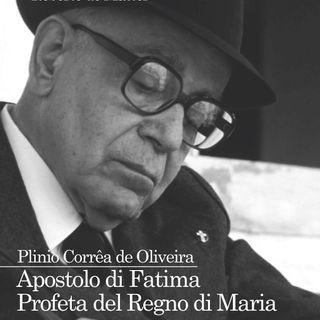 08 - Plinio Corrêa de Oliveira. Apostolo di Fatima. Profeta del Regno di Maria