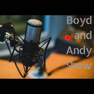 Boyd and Andy Show Episode 2