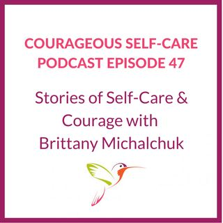 Stories of Self-Care & Courage with Brittany Michalchuk