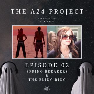 Episode 02 - Spring Breakers & The Bling Ring