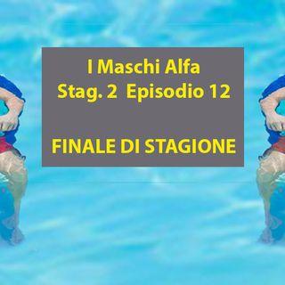 I Maschi Alfa - Stagione 2 - Ep 12
