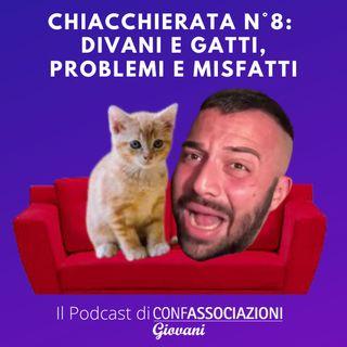 Chiacchierata n°8: divani e gatti, problemi e misfatti