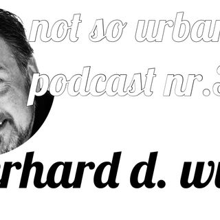 not so urban podcast nr.34: Gerhard D. Wulf