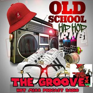 THE GROOVE HOT MIXX PODCAST RADIO OLD SCHOOL HIP HOP N RNB