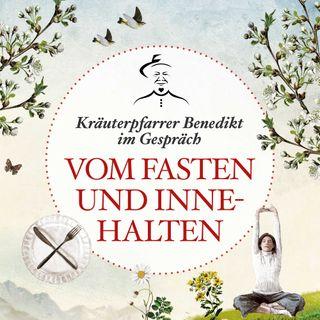 Vom Fasten & Innehalten –Kräuterpfarrer Benedikt im Gespräch - #21