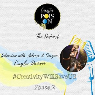 Interview with Actress & Singer Kayla Davion - #CreativityWillSaveUs Phase 2