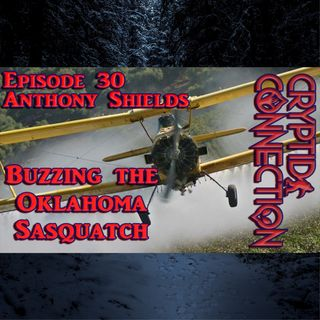 Episode 30 Anthony Shields Buzzing the Oklahoma Sasquatch