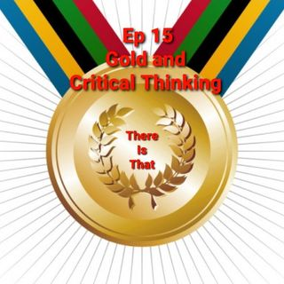 Ep 15 Gold and Critical Thinking