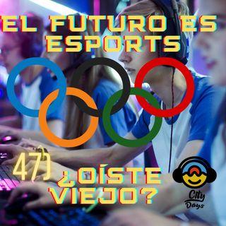 47) El futuro es Esports ¿Oíste viejo?