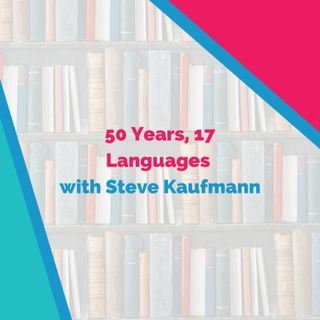 50 Years, 17 Languages with Steve Kaufmann