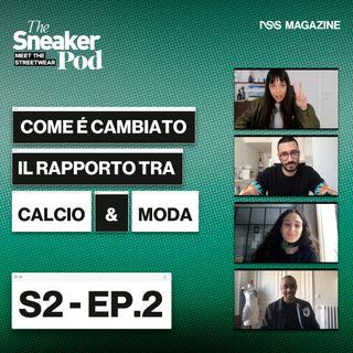 """Come è cambiato il rapporto tra calcio e moda  - The SneakerPod """"Meet The  Streetwear"""" Ep. 02"""