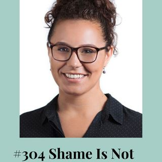 304 | Shame Is Not Your Story