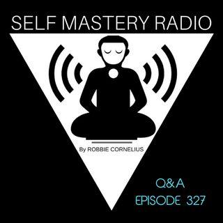 Self Mastery Q&A Episode 327