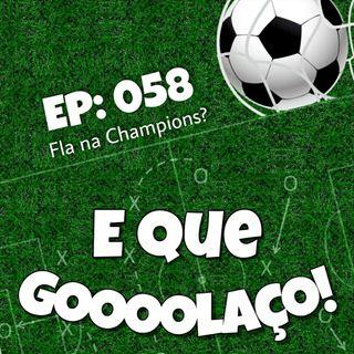 EQG - #58 - Fla na Champions?
