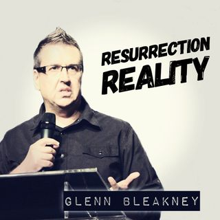 Resurrection Reality | Glenn Bleakney
