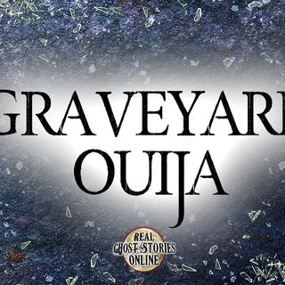 Graveyard Ouija   Haunted, Paranormal, Supernatural