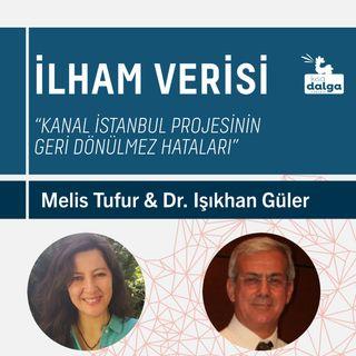 """""""KANAL İSTANBUL PROJESİNİN GERİ DÖNÜLMEZ HATALARI"""""""
