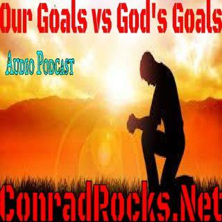 Our Goals VS God's Goals