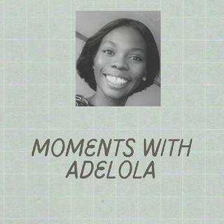 Moments with Adelola(Episode 2) - Adelola Adegbembo's podcast