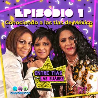 Ep 01 Conociendo a las tías de México